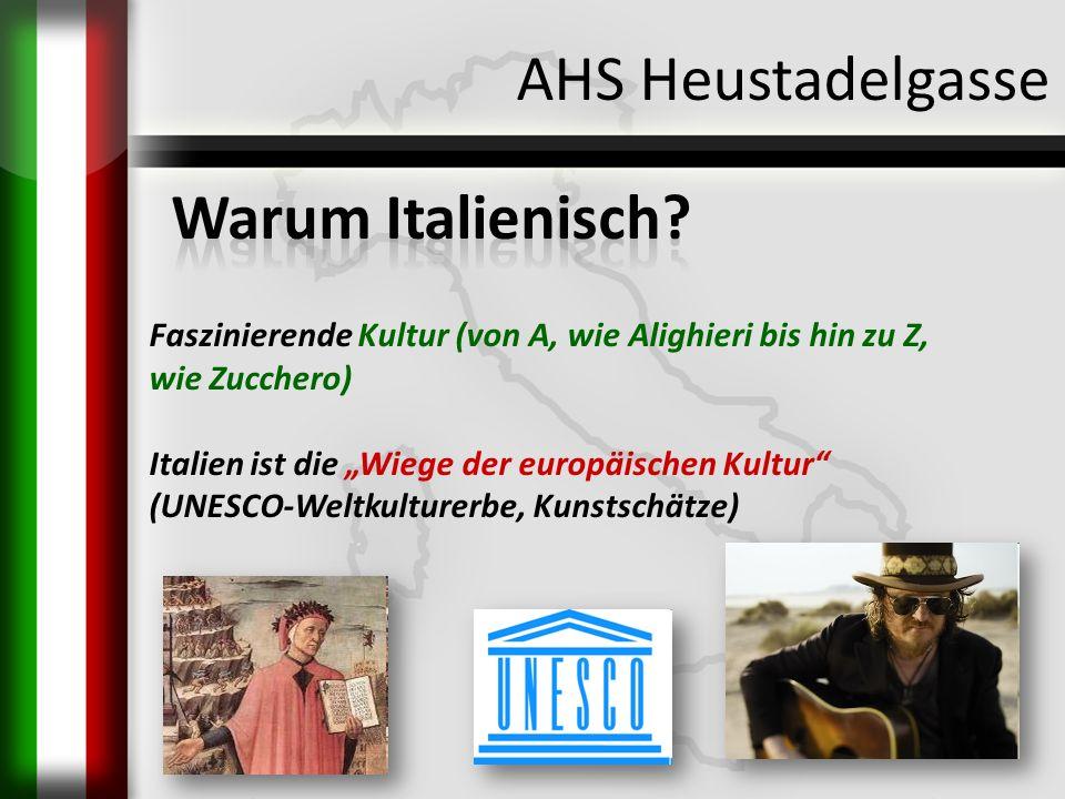 AHS Heustadelgasse Faszinierende Kultur (von A, wie Alighieri bis hin zu Z, wie Zucchero) Italien ist die Wiege der europäischen Kultur (UNESCO-Weltku