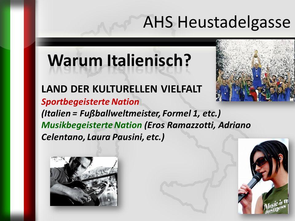 AHS Heustadelgasse LAND DER KULTURELLEN VIELFALT Sportbegeisterte Nation (Italien = Fußballweltmeister, Formel 1, etc.) Musikbegeisterte Nation (Eros
