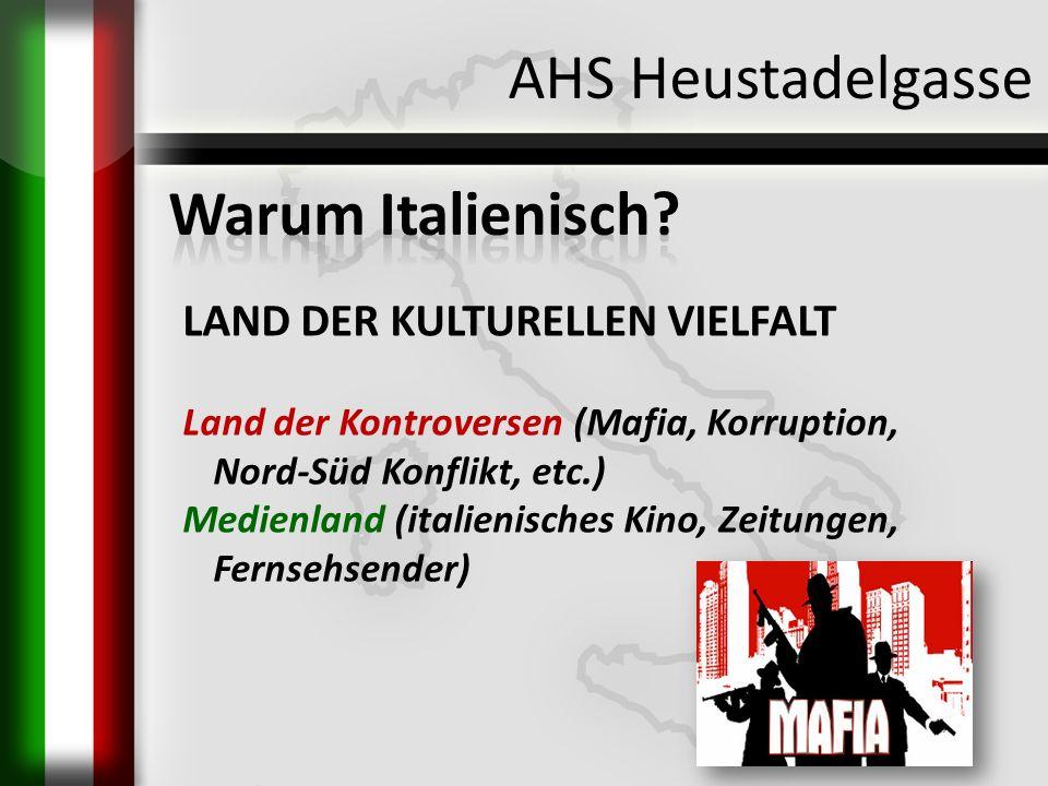 AHS Heustadelgasse LAND DER KULTURELLEN VIELFALT Land der Kontroversen (Mafia, Korruption, Nord-Süd Konflikt, etc.) Medienland (italienisches Kino, Ze