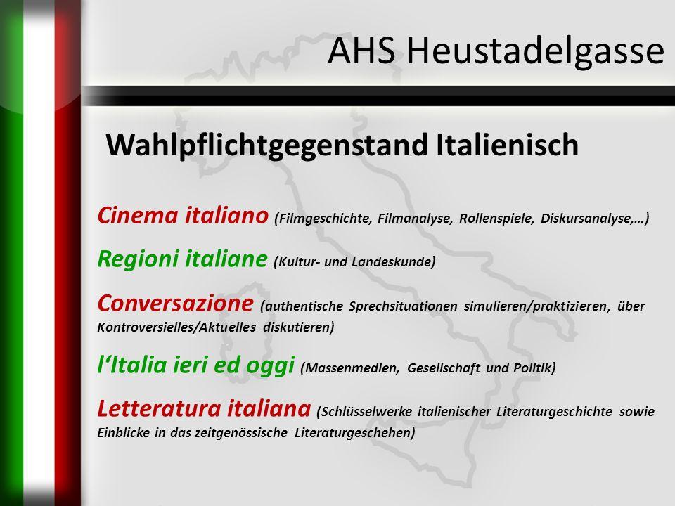 AHS Heustadelgasse Cinema italiano (Filmgeschichte, Filmanalyse, Rollenspiele, Diskursanalyse,…) Regioni italiane (Kultur- und Landeskunde) Conversazi