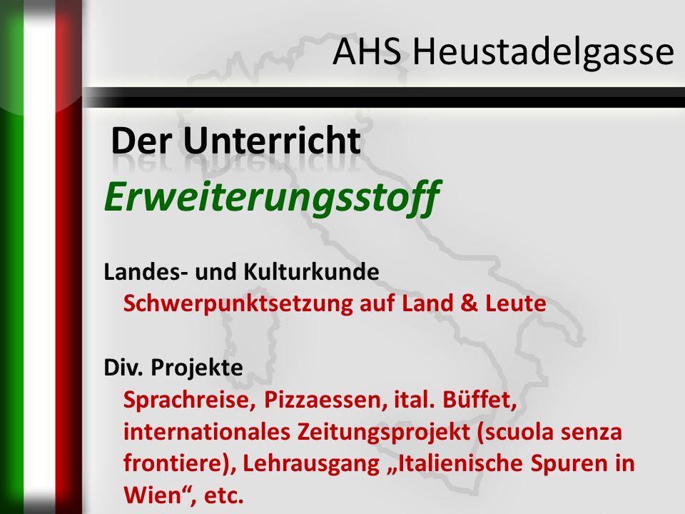 AHS Heustadelgasse Erweiterungsstoff Landes- und Kulturkunde Schwerpunktsetzung auf Land & Leute Div. Projekte Sprachreise, Pizzaessen, ital. Büffet,