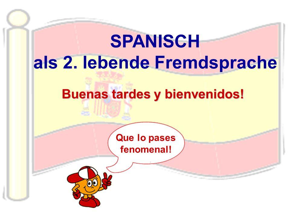 Buenas tardes y bienvenidos! Que lo pases fenomenal! SPANISCH als 2. lebende Fremdsprache