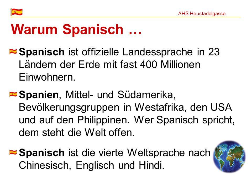 AHS Heustadelgasse Spanisch ist offizielle Landessprache in 23 Ländern der Erde mit fast 400 Millionen Einwohnern. Spanien, Mittel- und Südamerika, Be