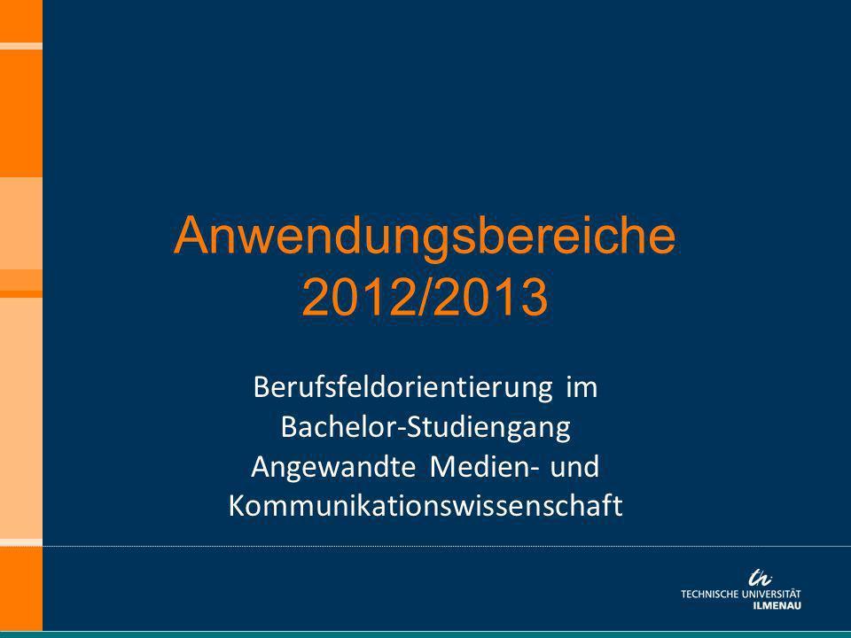 Anwendungsbereiche 2012/2013 Berufsfeldorientierung im Bachelor-Studiengang Angewandte Medien- und Kommunikationswissenschaft
