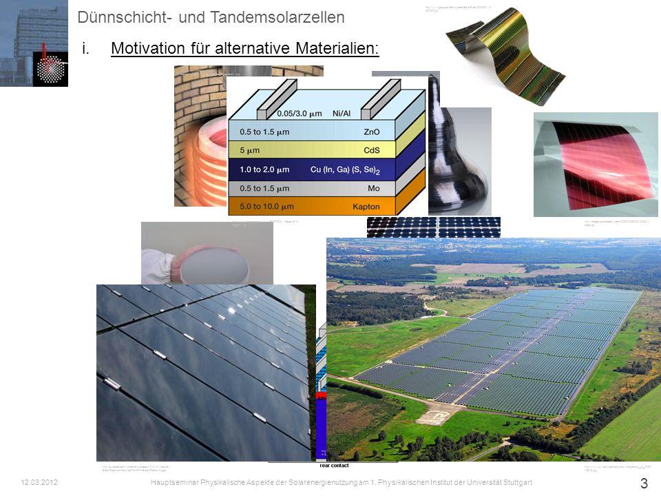 4 Dünnschicht- und Tandemsolarzellen Hohe Effizienz bei vermindertem Materialeinsatz Möglichkeit von Zellen auf flexiblen Substraten Günstige Herstellungsbedingungen / Energy-Payback-Time [1] [2] i.Motivation für alternative Materialien: Hauptseminar Physikalische Aspekte der Solarenergienutzung am 1.