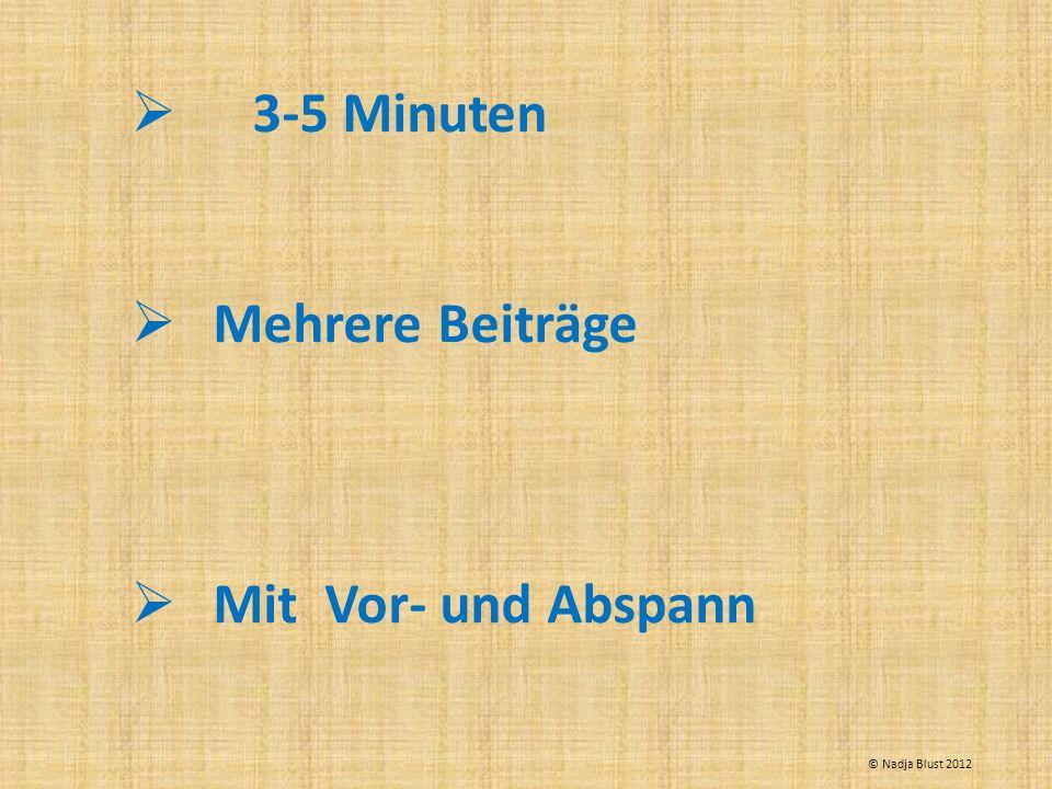 3-5 Minuten Mehrere Beiträge Mit Vor- und Abspann © Nadja Blust 2012