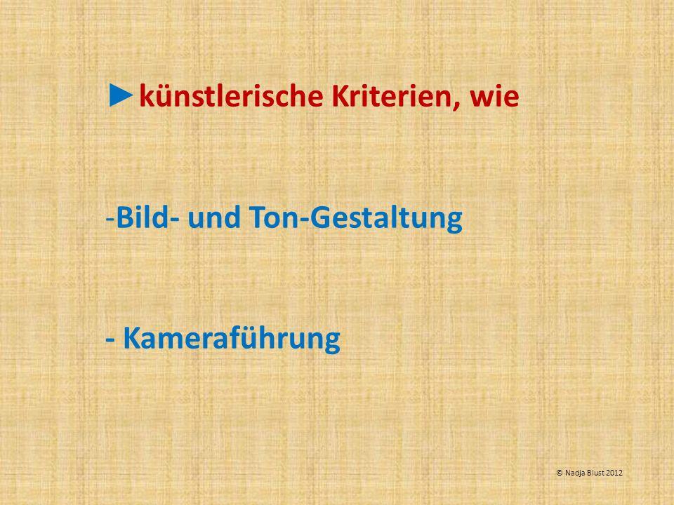 künstlerische Kriterien, wie -Bild- und Ton-Gestaltung - Kameraführung © Nadja Blust 2012