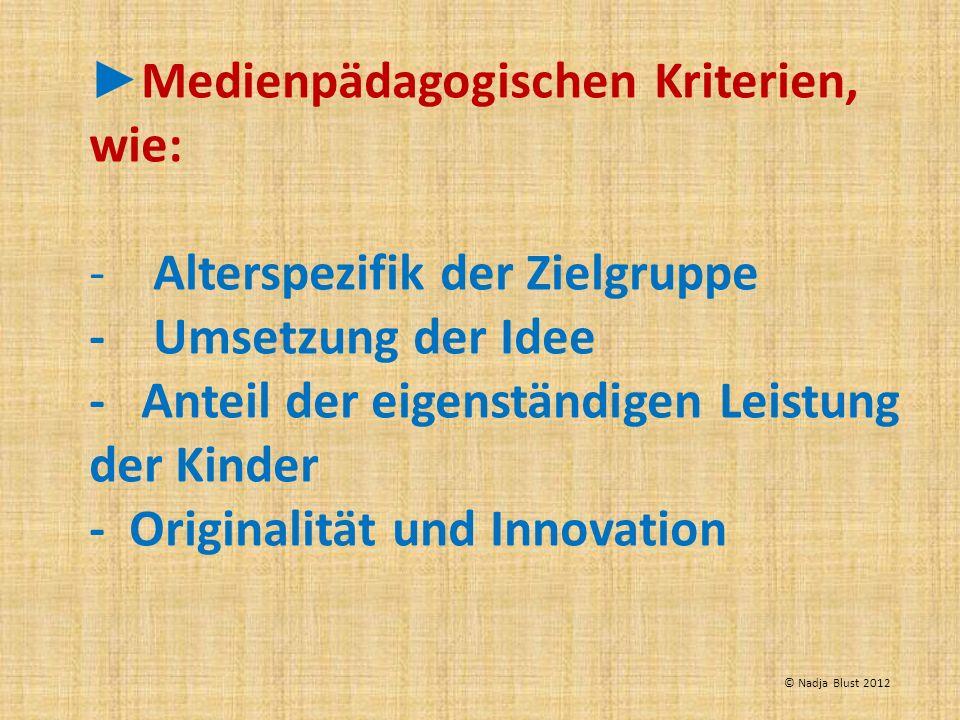 Medienpädagogischen Kriterien, wie: - Alterspezifik der Zielgruppe - Umsetzung der Idee - Anteil der eigenständigen Leistung der Kinder - Originalität