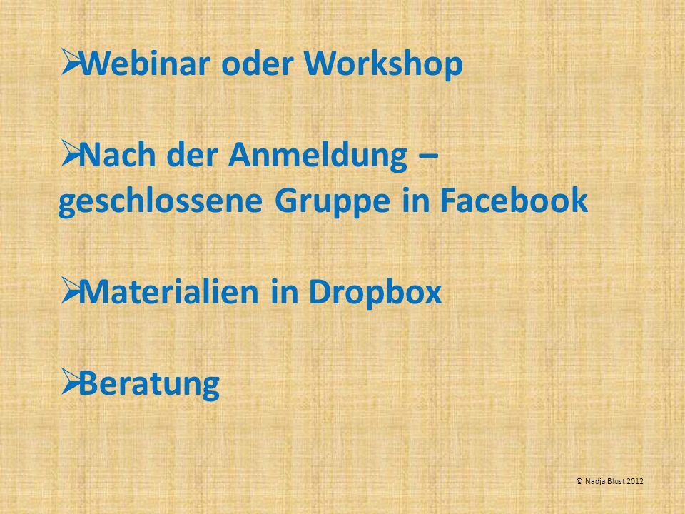 Webinar oder Workshop Nach der Anmeldung – geschlossene Gruppe in Facebook Materialien in Dropbox Beratung © Nadja Blust 2012