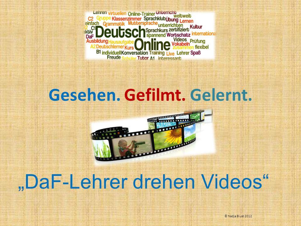 Gesehen. Gefilmt. Gelernt. DaF-Lehrer drehen Videos © Nadja Blust 2012