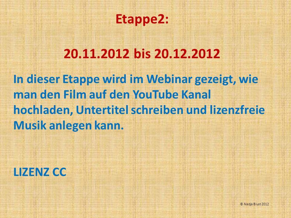 Etappe2: 20.11.2012 bis 20.12.2012 In dieser Etappe wird im Webinar gezeigt, wie man den Film auf den YouTube Kanal hochladen, Untertitel schreiben un