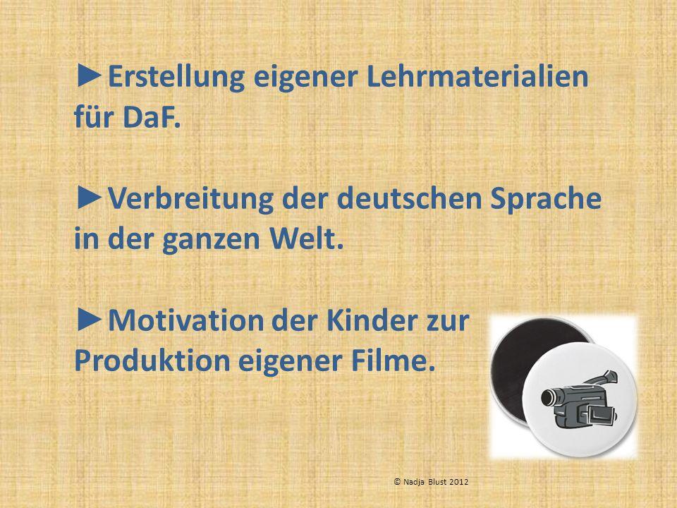 Erstellung eigener Lehrmaterialien für DaF. Verbreitung der deutschen Sprache in der ganzen Welt. Motivation der Kinder zur Produktion eigener Filme.