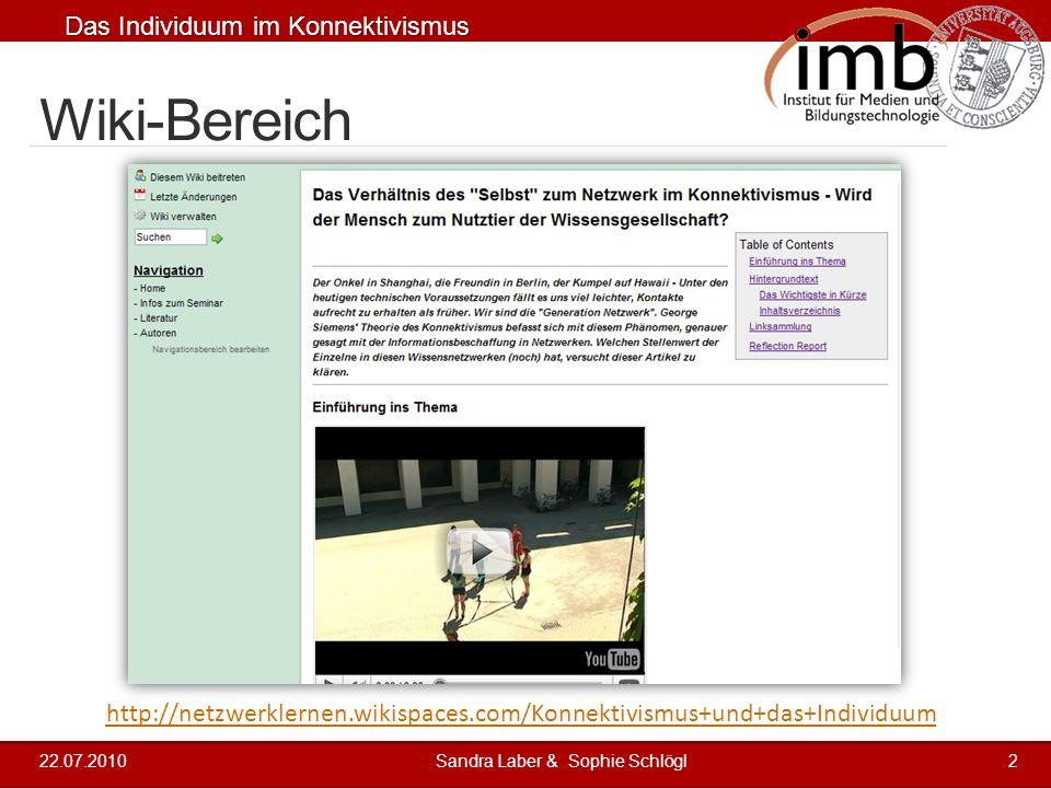 Das Individuum im Konnektivismus 2 4 2 3 4 5 Wiki-Bereich 22.07.2010Sandra Laber & Sophie Schlögl2 http://netzwerklernen.wikispaces.com/Konnektivismus
