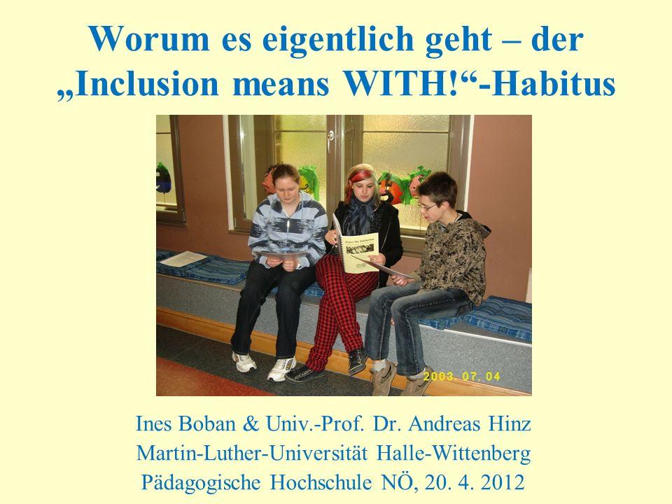 Worum es eigentlich geht – der Inclusion means WITH!-Habitus Ines Boban & Univ.-Prof. Dr. Andreas Hinz Martin-Luther-Universität Halle-Wittenberg Päda