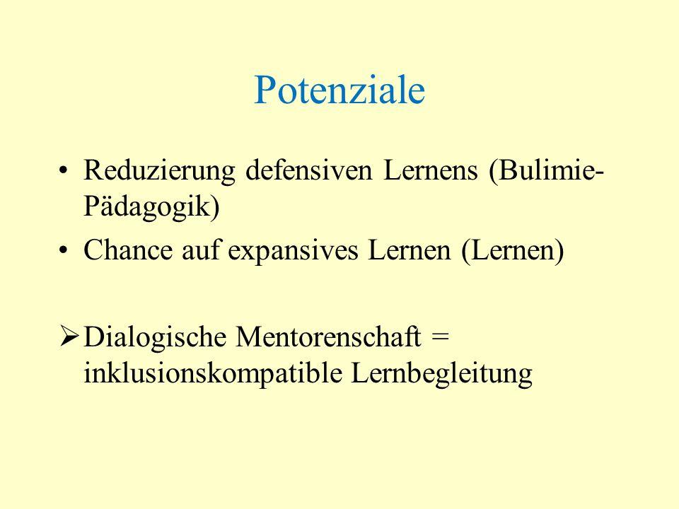 Potenziale Reduzierung defensiven Lernens (Bulimie- Pädagogik) Chance auf expansives Lernen (Lernen) Dialogische Mentorenschaft = inklusionskompatible
