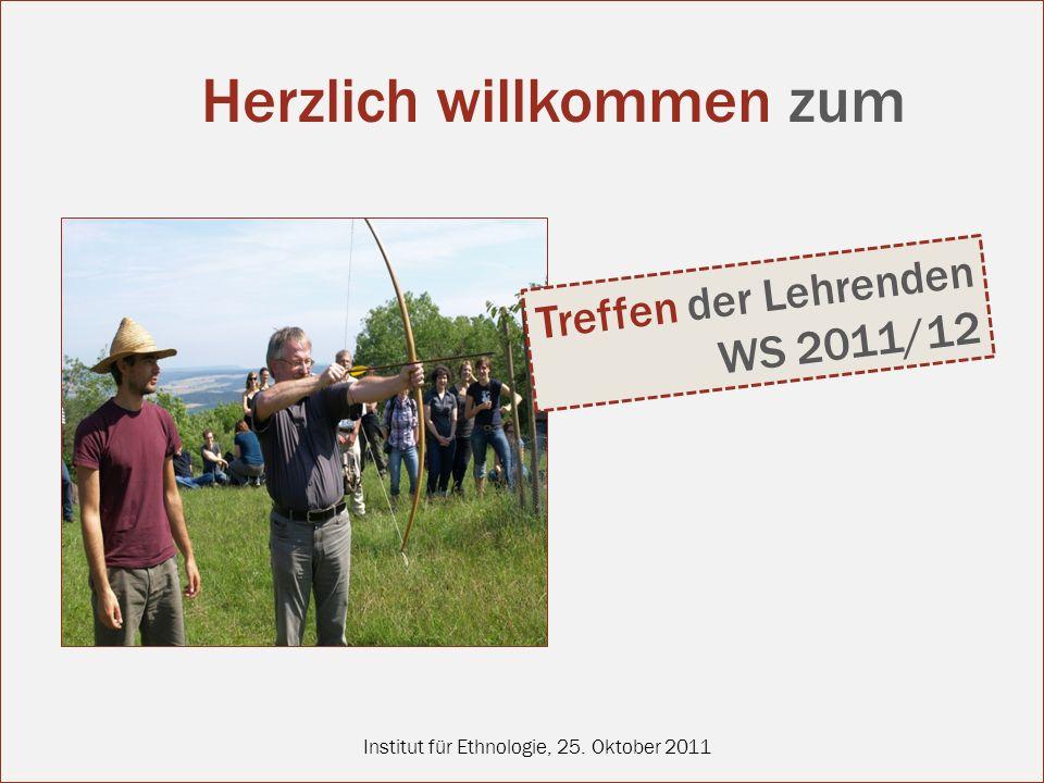 Institut für Ethnologie, 25. Oktober 2011 Treffen der Lehrenden WS 2011/12 Herzlich willkommen zum