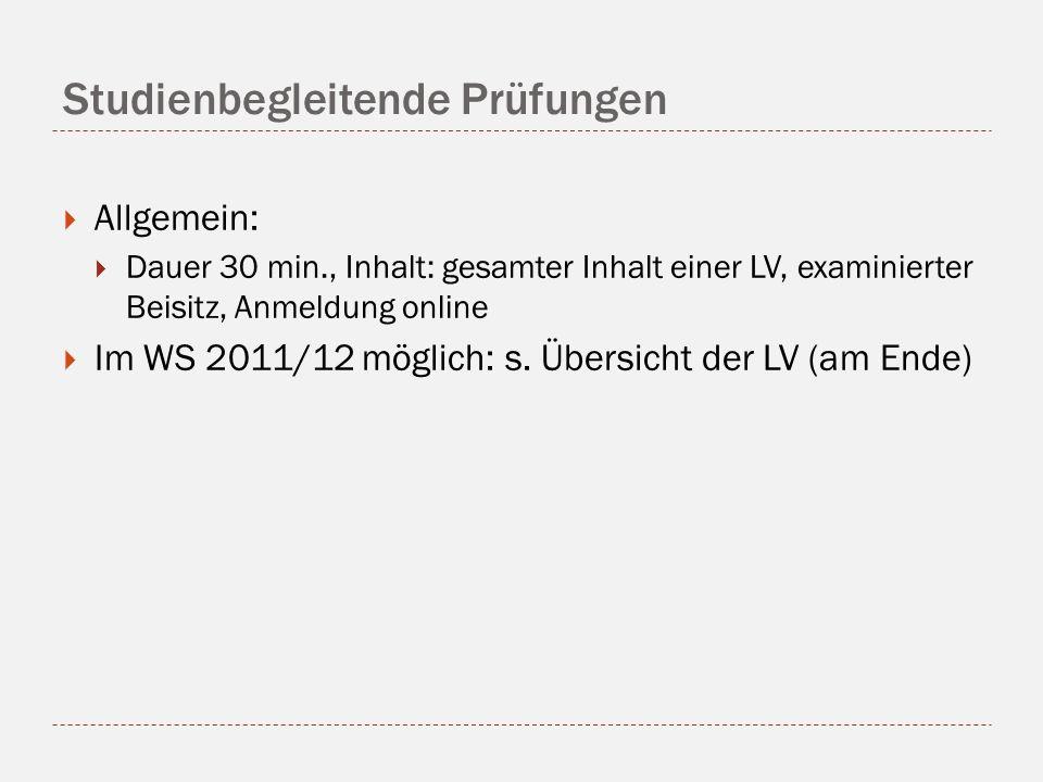 Studienbegleitende Prüfungen Allgemein: Dauer 30 min., Inhalt: gesamter Inhalt einer LV, examinierter Beisitz, Anmeldung online Im WS 2011/12 möglich: s.