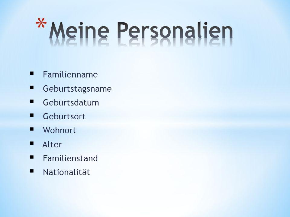 Familienname Geburtstagsname Geburtsdatum Geburtsort Wohnort Alter Familienstand Nationalität