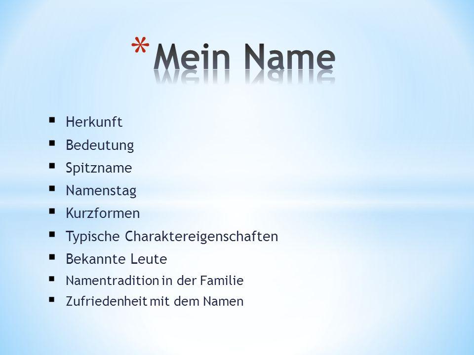 Herkunft Bedeutung Spitzname Namenstag Kurzformen Typische Charaktereigenschaften Bekannte Leute Namentradition in der Familie Zufriedenheit mit dem N