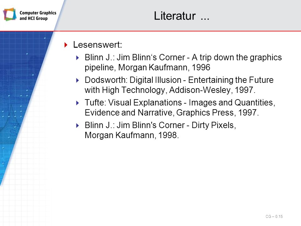 Literatur... Web-Ressourcen: ACM http://www.siggraph.org/ IEEE Technical Committee on Visualization and Graphics http://www.cc.gatech.edu/gvu/tccg/ EG