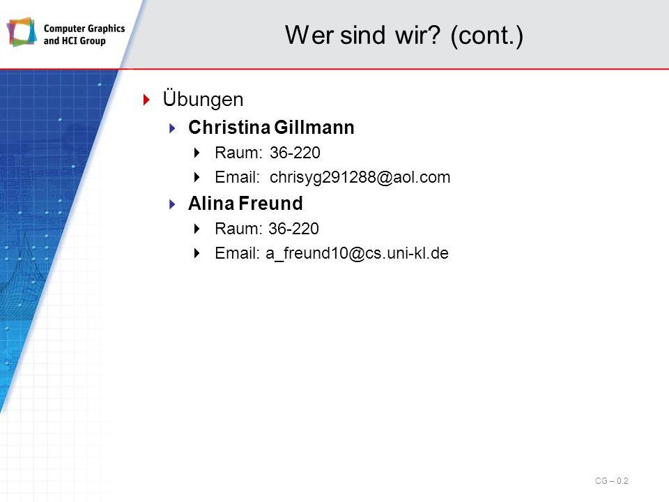 Wer sind wir? Vorlesung Prof. Dr. Hans Hagen Raum:36-226 Email:hagen@cs.uni-kl.dehagen@cs.uni-kl.de Übungsleitung Inga Scheler Raum: 34-207 Email: sch