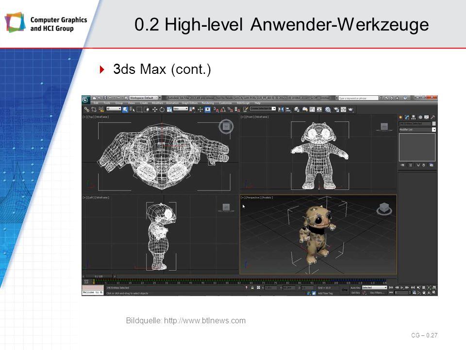 0.2 High-level Anwender-Werkzeuge 3ds Max (3D Studio Max) Modellierung, Animation, Rendering und Produktion im professionellen Bereich Hersteller: Autodesk (www.autodesk.com) Einsatz in Filmen: Avatar Transformers X-Men Einsatz in Games: Guild Wars Tom Clancys Splinter Cell: Double Agent Plattform: Windows Preis: sehr hoch Autodesk 3ds Max 2013 (Einzelplatzlizenz): 5.300; kostenlose Lizenz für Studierende CG – 0.26