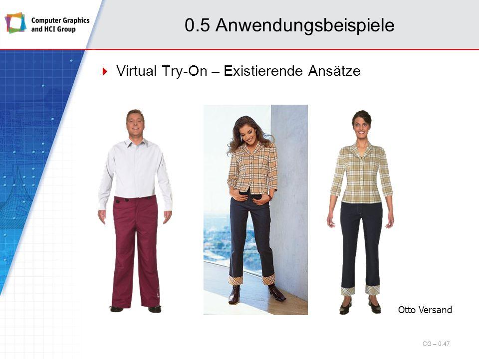 0.5 Anwendungsbeispiele Projekt Virtual Try-On Interaktiver Bekleidungskatalog mit Kunde als 3D-Modell Konfektionsware und Maßkonfektion Visuelle Passformkontrolle CG – 0.46