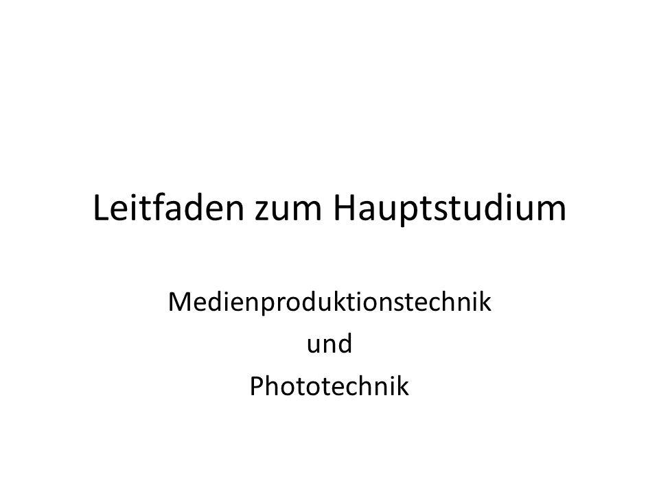 Leitfaden zum Hauptstudium Medienproduktionstechnik und Phototechnik