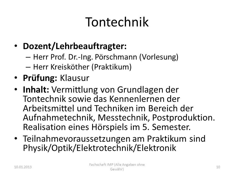 Tontechnik Dozent/Lehrbeauftragter: – Herr Prof. Dr.-Ing. Pörschmann (Vorlesung) – Herr Kreisköther (Praktikum) Prüfung: Klausur Inhalt: Vermittlung v