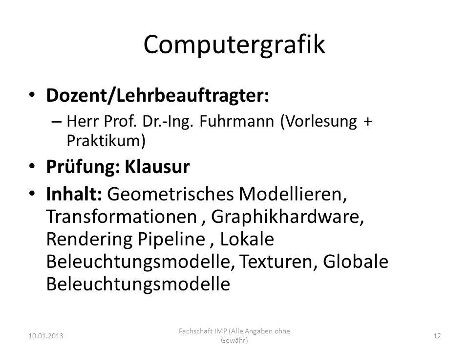 Computergrafik Dozent/Lehrbeauftragter: – Herr Prof. Dr.-Ing. Fuhrmann (Vorlesung + Praktikum) Prüfung: Klausur Inhalt: Geometrisches Modellieren, Tra
