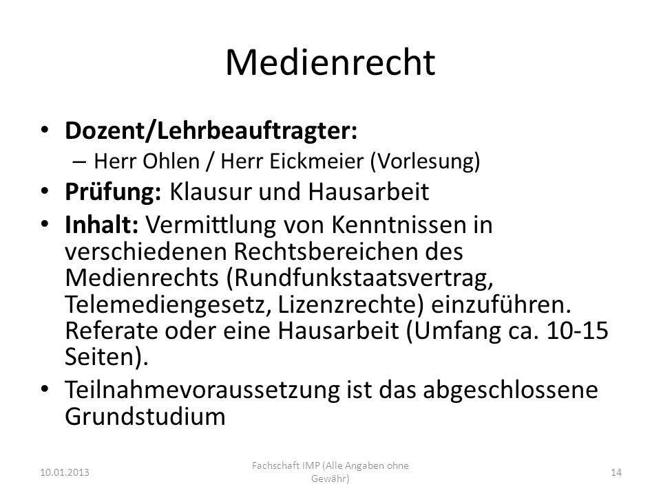 Medienrecht Dozent/Lehrbeauftragter: – Herr Ohlen / Herr Eickmeier (Vorlesung) Prüfung: Klausur und Hausarbeit Inhalt: Vermittlung von Kenntnissen in