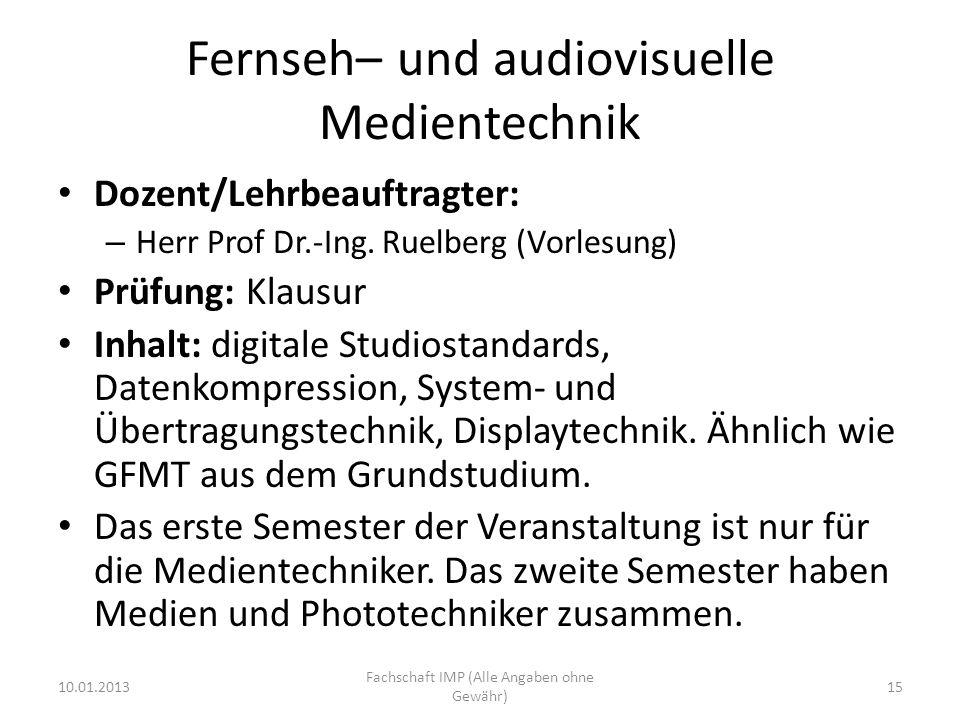 Fernseh– und audiovisuelle Medientechnik Dozent/Lehrbeauftragter: – Herr Prof Dr.-Ing. Ruelberg (Vorlesung) Prüfung: Klausur Inhalt: digitale Studiost