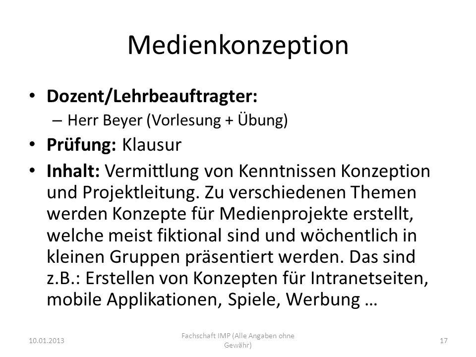 Medienkonzeption Dozent/Lehrbeauftragter: – Herr Beyer (Vorlesung + Übung) Prüfung: Klausur Inhalt: Vermittlung von Kenntnissen Konzeption und Projekt