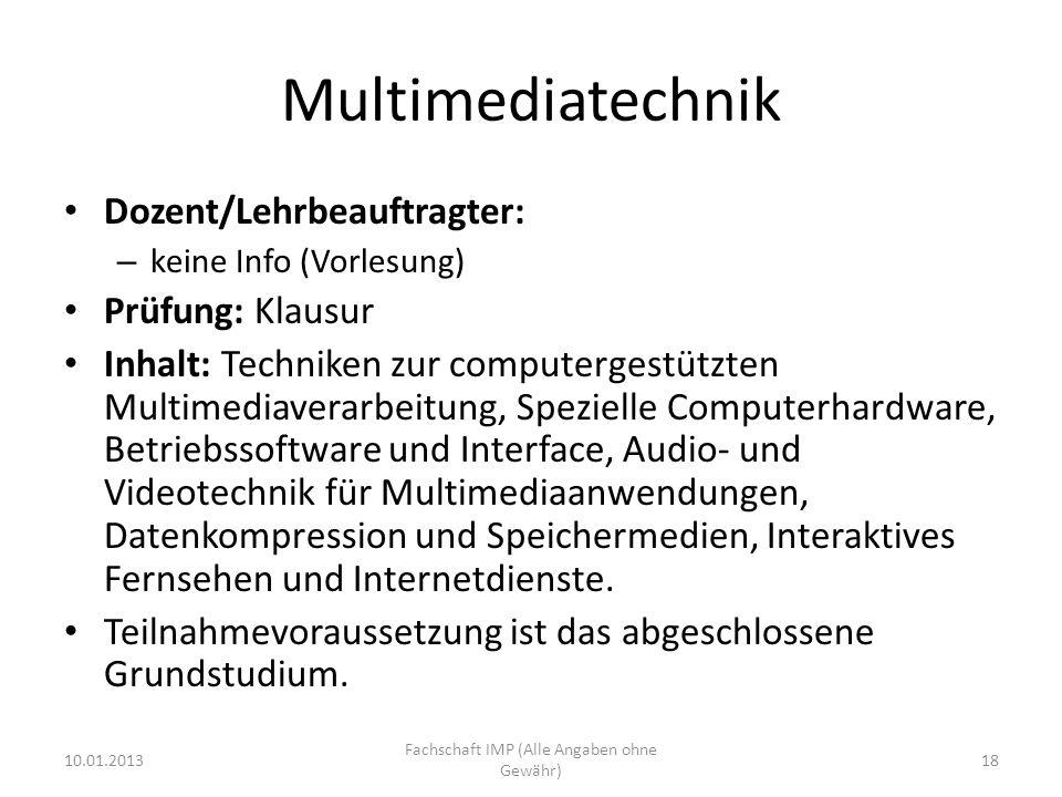Multimediatechnik Dozent/Lehrbeauftragter: – keine Info (Vorlesung) Prüfung: Klausur Inhalt: Techniken zur computergestützten Multimediaverarbeitung,
