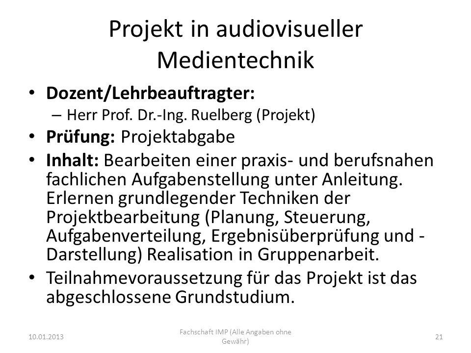 Projekt in audiovisueller Medientechnik Dozent/Lehrbeauftragter: – Herr Prof. Dr.-Ing. Ruelberg (Projekt) Prüfung: Projektabgabe Inhalt: Bearbeiten ei