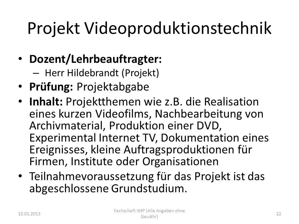 Projekt Videoproduktionstechnik Dozent/Lehrbeauftragter: – Herr Hildebrandt (Projekt) Prüfung: Projektabgabe Inhalt: Projektthemen wie z.B.