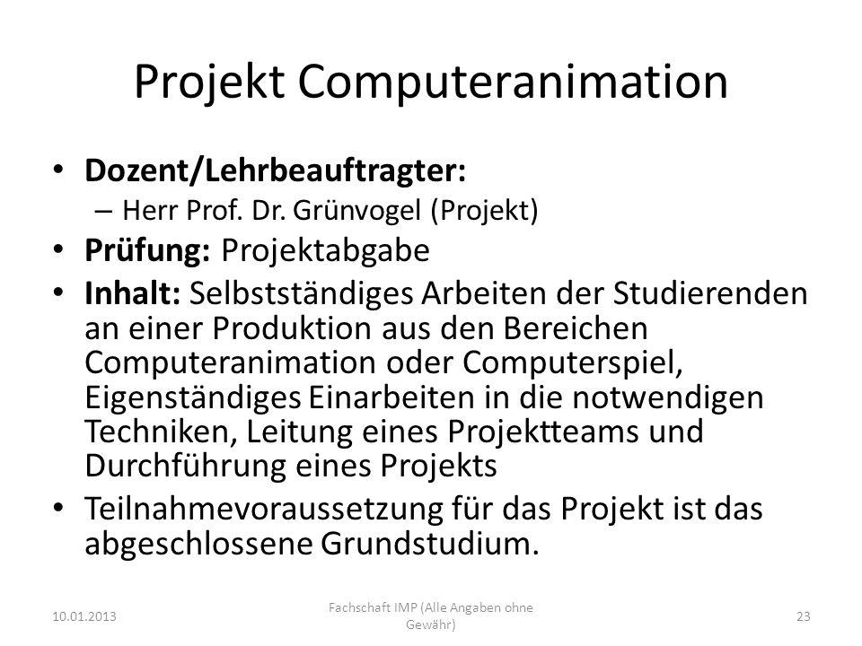 Projekt Computeranimation Dozent/Lehrbeauftragter: – Herr Prof. Dr. Grünvogel (Projekt) Prüfung: Projektabgabe Inhalt: Selbstständiges Arbeiten der St