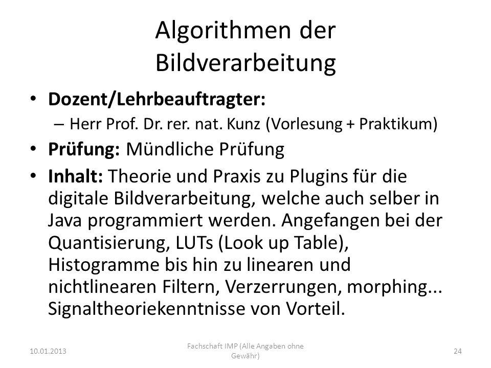 Algorithmen der Bildverarbeitung Dozent/Lehrbeauftragter: – Herr Prof. Dr. rer. nat. Kunz (Vorlesung + Praktikum) Prüfung: Mündliche Prüfung Inhalt: T