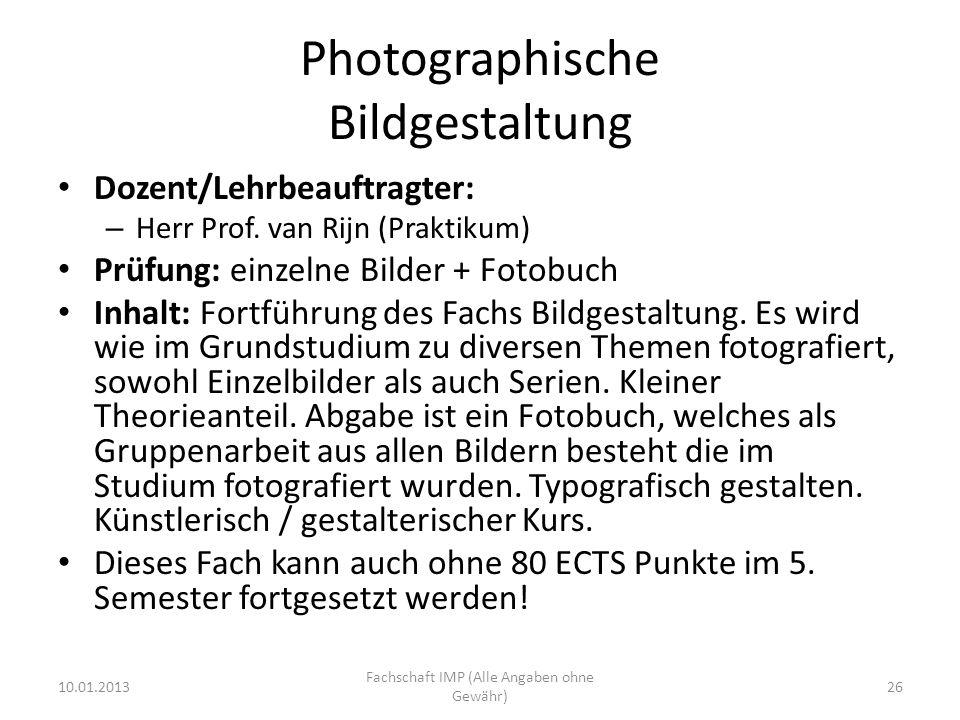 Photographische Bildgestaltung Dozent/Lehrbeauftragter: – Herr Prof. van Rijn (Praktikum) Prüfung: einzelne Bilder + Fotobuch Inhalt: Fortführung des