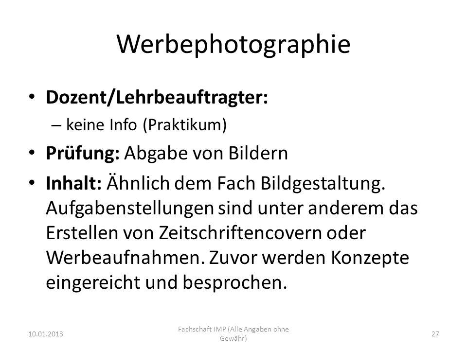 Werbephotographie Dozent/Lehrbeauftragter: – keine Info (Praktikum) Prüfung: Abgabe von Bildern Inhalt: Ähnlich dem Fach Bildgestaltung.