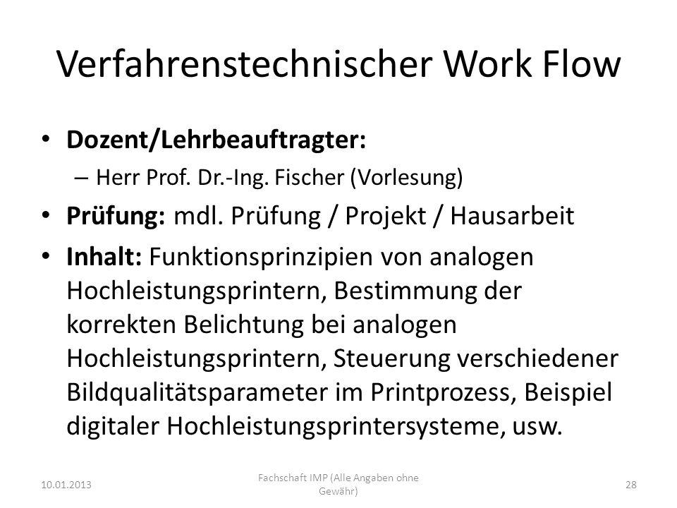 Verfahrenstechnischer Work Flow Dozent/Lehrbeauftragter: – Herr Prof. Dr.-Ing. Fischer (Vorlesung) Prüfung: mdl. Prüfung / Projekt / Hausarbeit Inhalt