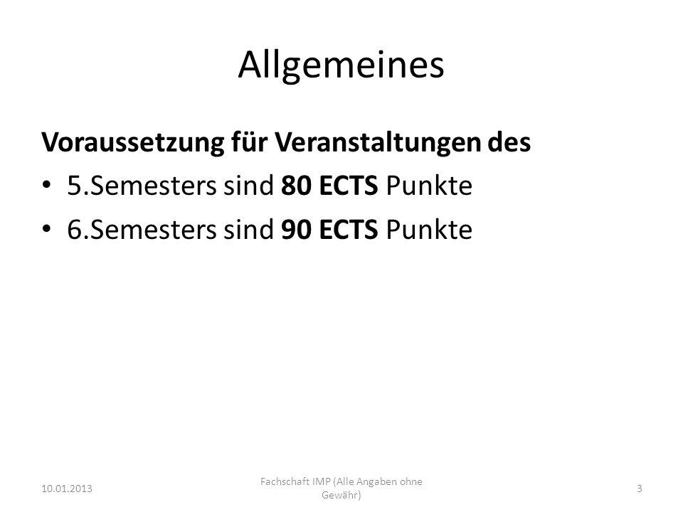 Allgemeines Voraussetzung für Veranstaltungen des 5.Semesters sind 80 ECTS Punkte 6.Semesters sind 90 ECTS Punkte 10.01.2013 Fachschaft IMP (Alle Angaben ohne Gewähr) 3