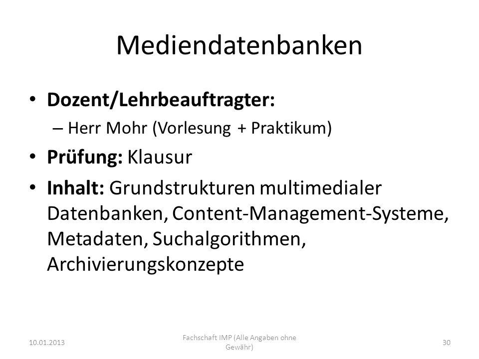 Mediendatenbanken Dozent/Lehrbeauftragter: – Herr Mohr (Vorlesung + Praktikum) Prüfung: Klausur Inhalt: Grundstrukturen multimedialer Datenbanken, Con