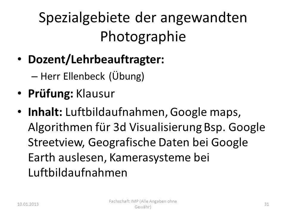 Spezialgebiete der angewandten Photographie Dozent/Lehrbeauftragter: – Herr Ellenbeck (Übung) Prüfung: Klausur Inhalt: Luftbildaufnahmen, Google maps, Algorithmen für 3d Visualisierung Bsp.