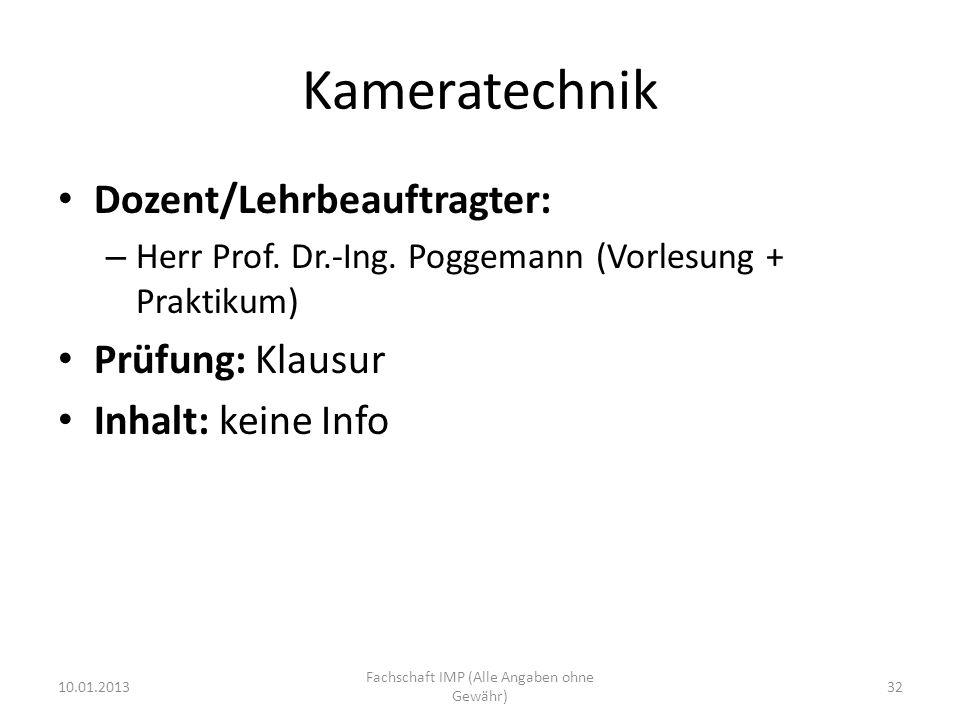 Kameratechnik Dozent/Lehrbeauftragter: – Herr Prof. Dr.-Ing. Poggemann (Vorlesung + Praktikum) Prüfung: Klausur Inhalt: keine Info 10.01.2013 Fachscha