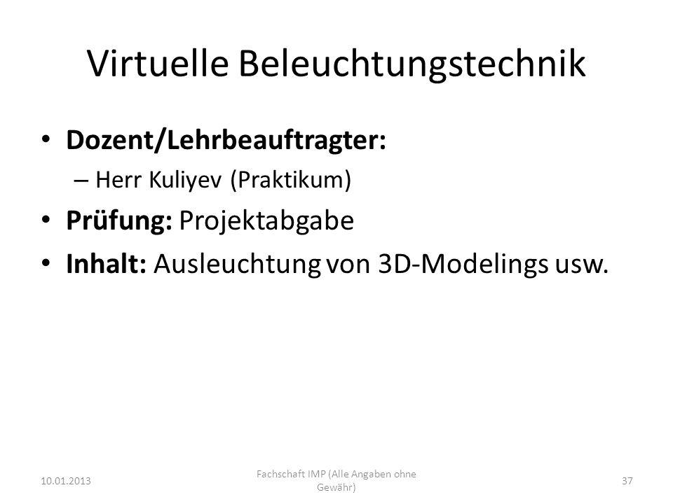Virtuelle Beleuchtungstechnik Dozent/Lehrbeauftragter: – Herr Kuliyev (Praktikum) Prüfung: Projektabgabe Inhalt: Ausleuchtung von 3D-Modelings usw.