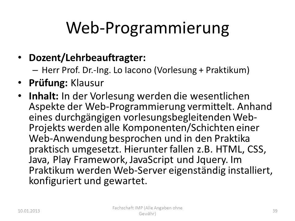 Web-Programmierung Dozent/Lehrbeauftragter: – Herr Prof. Dr.-Ing. Lo Iacono (Vorlesung + Praktikum) Prüfung: Klausur Inhalt: In der Vorlesung werden d