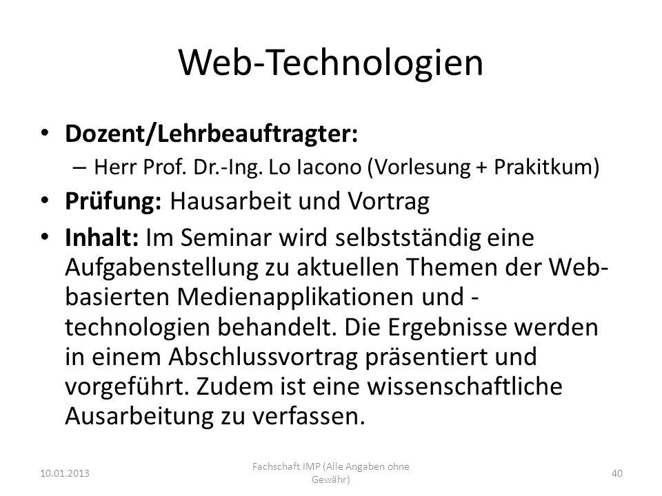 Web-Technologien Dozent/Lehrbeauftragter: – Herr Prof. Dr.-Ing. Lo Iacono (Vorlesung + Prakitkum) Prüfung: Hausarbeit und Vortrag Inhalt: Im Seminar w