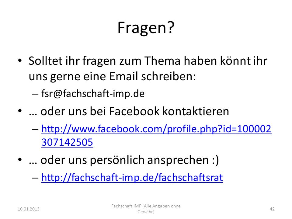Fragen? Solltet ihr fragen zum Thema haben könnt ihr uns gerne eine Email schreiben: – fsr@fachschaft-imp.de … oder uns bei Facebook kontaktieren – ht