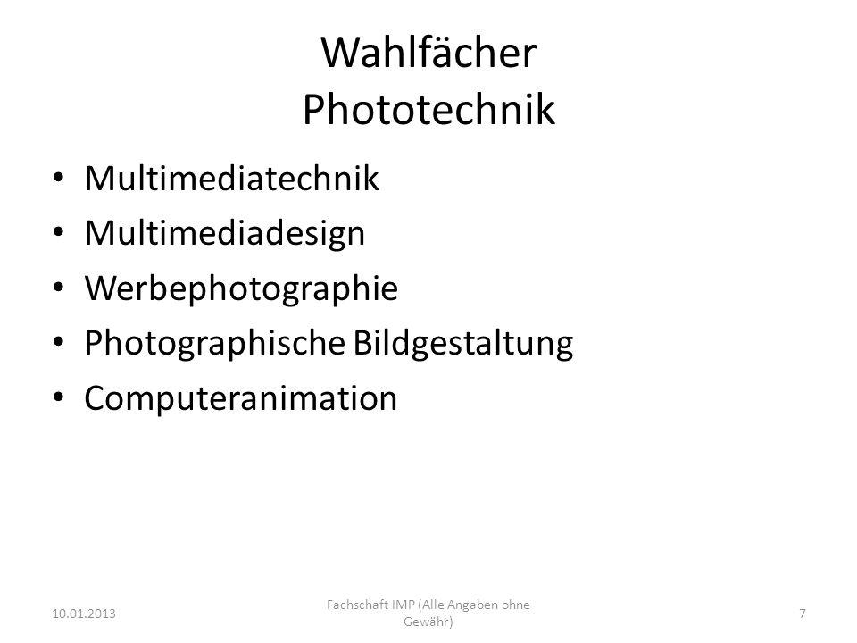 Wahlfächer Phototechnik Multimediatechnik Multimediadesign Werbephotographie Photographische Bildgestaltung Computeranimation 10.01.2013 Fachschaft IMP (Alle Angaben ohne Gewähr) 7